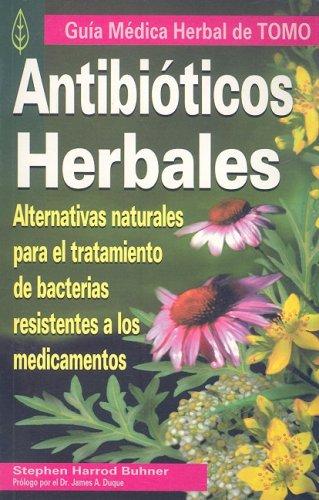 Antibioticos Herbales: Alternativas Naturales Para el Tratamiento: Buhner, Stephen Harrod