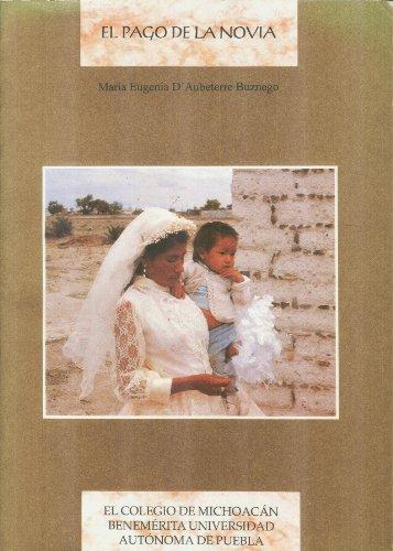 9789706790286: El Pago de la Novia: Matrimonio, Vida Conyugal y Practicas Transnacionales en San Miguel Acuexcomac, Puebla (Spanish Edition)