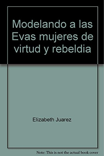 9789706791948: Modelando a las Evas mujeres de virtud y rebeldia