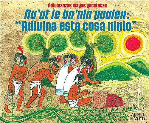 Adivinanzas mayas y yucatecas. Naat le baala: Fidencio Briceno Chel