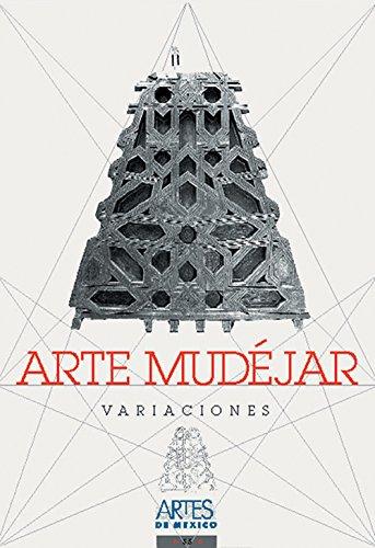 Arte mudejar. Variaciones. Revista Artes de Mexico: Castillo, Manuel del;