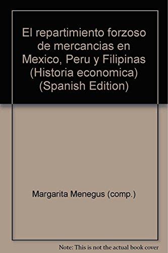 El repartimiento forzoso de mercancias en Mexico, Peru y Filipinas (Historia economica) (Spanish ...