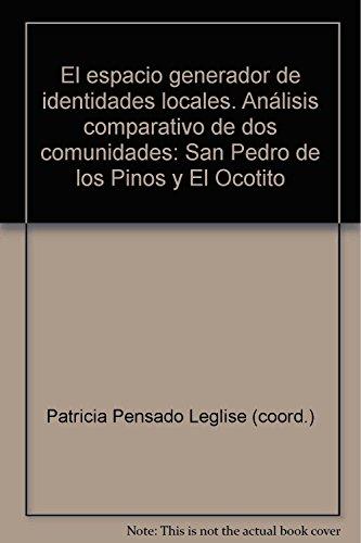 9789706840875: El espacio generador de identidades locales. Análisis comparativo de dos comunidades: San Pedro de los Pinos y El Ocotito