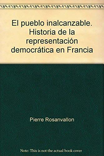 9789706841018: El pueblo inalcanzable. Historia de la representación democrática en Francia
