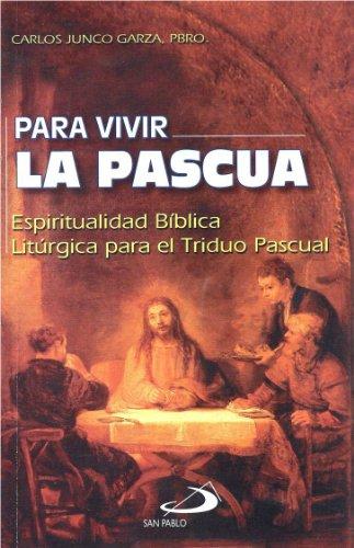 Para Vivir La Pascua: Espiritualidad Bíblica Litúrgica: Carlos Junco Garza,