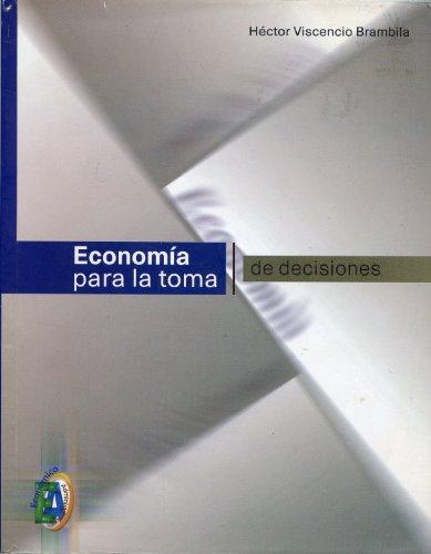 Economia Para La Toma de Decisiones (Spanish Edition): Hector Viscencio Brambila