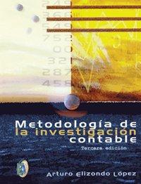 METODOLOGIA DE LA INVESTIGACION CONTABLE 3ED: ELIZONDO LOPEZ, ARTURO