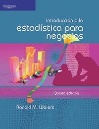 Introduccion A La Estadistica Para Negocios/ Intruduction: Weiers, Ronald M.
