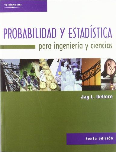 Probabilidad Y Estadistica Para Ingenieria Y Ciencias: Louis Devore