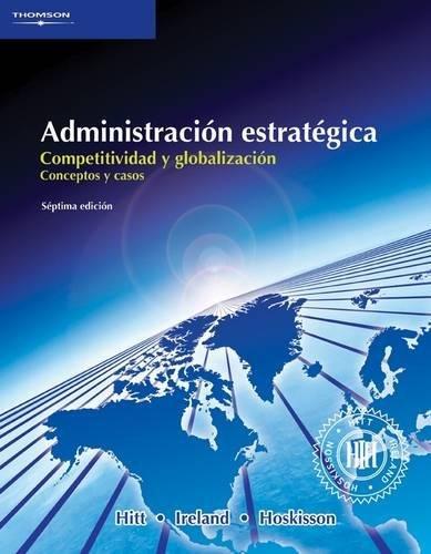 Administracion estrategica / Strategic Administrations: Competitividad Y Glabalizacion, Conceptos Y Casos (Spanish Edition) (9789706865960) by Michael A. Hitt; R. Duane Ireland; Robert E. Hoskisson