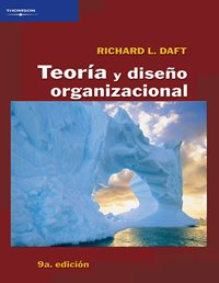 Teoria y diseno organizacional/ Organization Theory And: Richard L. Daft