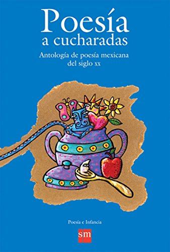 9789706882455: Poesia a cucharadas / Poetry by spoonful: Antologia de poesia mexicana del siglo XX/Anthology of mexican poetry from the 20th century (Poesia e infancia / Poetry and Infancy) (Spanish Edition)