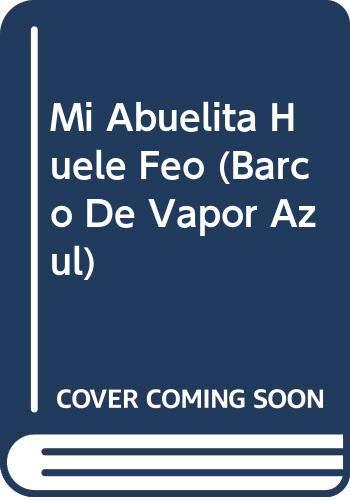 9789706883537: Mi Abuelita Huele Feo (BARCO DE VAPOR AZUL)