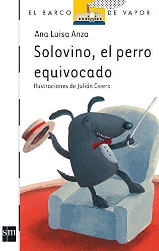 Solovino el perro equivocado (El Barco De Vapor) (Spanish Edition): Anza, Ana Luisa; Lavin, Monica;...