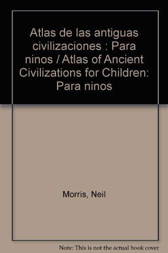 9789706883933: Atlas de las antiguas civilizaciones : Para ninos / Atlas of Ancient Civilizations for Children (Spanish Edition)