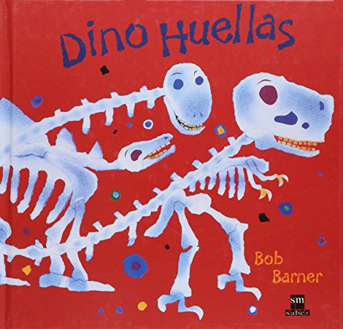 Dino Huellas / Dinosaur Bones (Sm Saber / Sm Know) (Spanish Edition) (9706885838) by Bob Barner