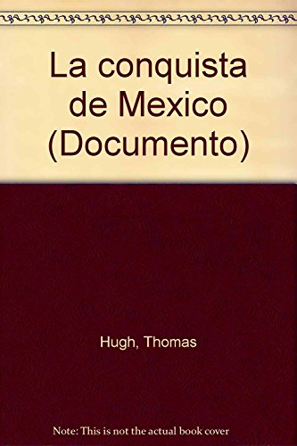 La conquista de Mexico (Documento) (Spanish Edition): Hugh, Thomas