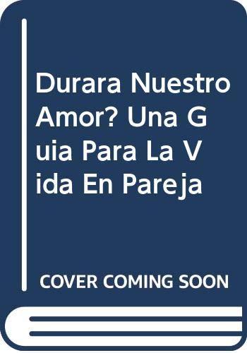 9789706903136: Durara Nuestro Amor? Una Guia Para La Vida En Pareja (Spanish Edition)