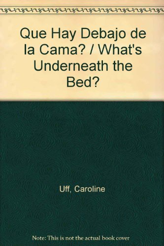 Que Hay Debajo de la Cama? / What's Underneath the Bed? (Spanish Edition) (970690588X) by Caroline Uff