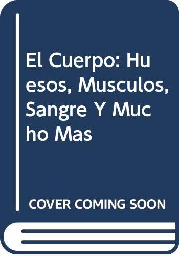 9789706906342: El Cuerpo: Huesos, Musculos, Sangre Y Mucho Mas (Spanish Edition)