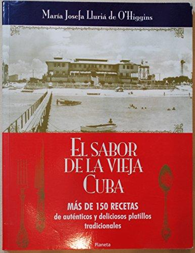 El Sabor De La Vieja Cuba: Mas De 150 Recetas De Autenticos Y Deliciosos Platillos tradicionales (...