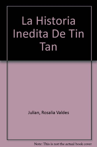 La Historia Inedita De Tin Tan (Spanish Edition): Julian, Rosalia Valdes; Valdes Julian, Rosalia