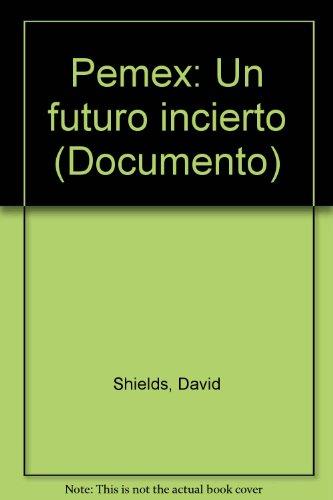 9789706909190: Pemex: Un futuro incierto (Documento) (Spanish Edition)
