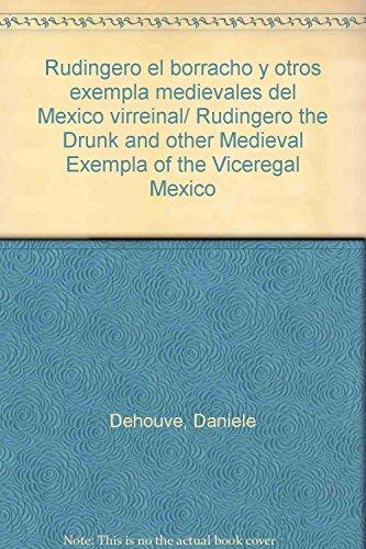 9789707010741: Rudingero el borracho y otros exempla medievales del Mexico virreinal/ Rudingero the Drunk and other Medieval Exempla of the Viceregal Mexico (Spanish Edition)