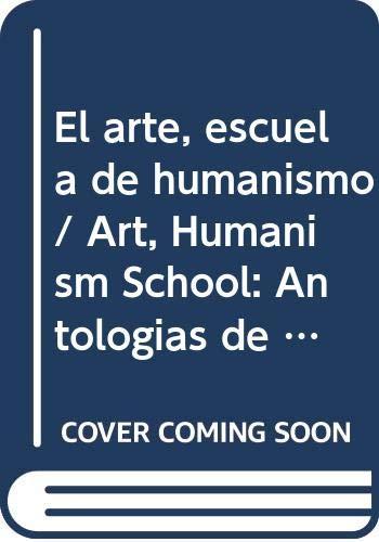 9789707011540: El arte, escuela de humanismo/ Art, Humanism School: Antologias de humanidades/ Anthology of Humanities