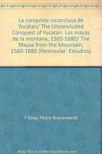 9789707011595: La conquista inconclusa de Yucatan/ The Unconcluded Conquest of Yucatan: Los mayas de la montana, 1560-1680/ The Mayas from the Mountain, 1560-1680 (Peninsular: Estudios) (Spanish Edition)