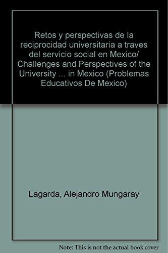 9789707012448: Retos y perspectivas de la reciprocidad universitaria a traves del servicio social en Mexico/ Challenges and Perspectives of the University ... Educativos De Mexico) (Spanish Edition)