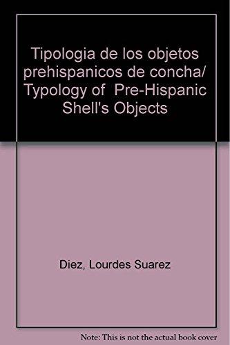 Tipologia de los objetos prehispanicos de concha/ Typology of Pre-Hispanic Shell's ...