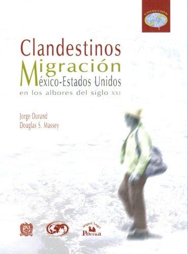 Clandestinos/ Clandestines: Migracion Mexico-estados Unidos en los Albores del siglo XXI/...