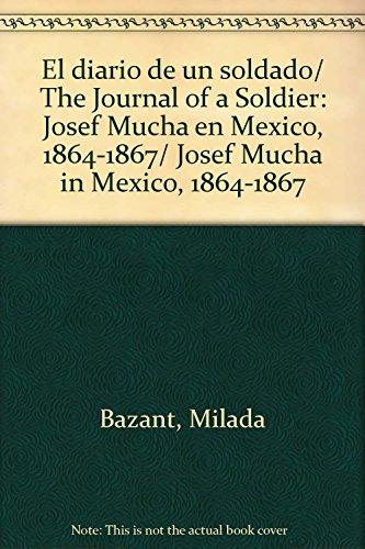 9789707014367: El diario de un soldado/ The Journal of a Soldier: Josef Mucha en Mexico, 1864-1867/ Josef Mucha in Mexico, 1864-1867 (Spanish Edition)
