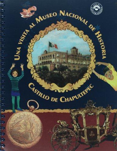 9789707016378: Una visita al Museo nacional de historia Castillo de Chapultepec/A Visit to the National Museum of History Chapultepec Castle (Guia de exploradores/Explorer's Guide)