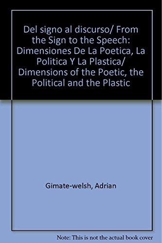 9789707016422: Del signo al discurso/ From the Sign to the Speech: Dimensiones De La Poetica, La Politica Y La Plastica/ Dimensions of the Poetic, the Political and the Plastic