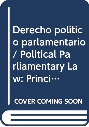 9789707016750: Derecho politico parlamentario/ Political Parliamentary Law: Principios, Valores Y Fines/ Principles, Values and Aims