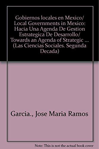 Gobiernos locales en Mexico: Hacia una agenda: Garcia, Jose Maria