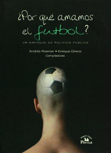 9789707019720: Por que amamos el futbol?. Un enfoque de politica publica (Spanish Edition)