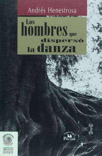 Los hombres que disperso la danza (Spanish: Henestrosa, Andres