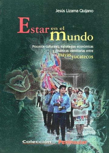 9789707019959: Estar en el mundo. Procesos culturales, estrategias economicas y dinamicas identitarias entre los mayas yucatecos (Peninsular) (Spanish Edition)