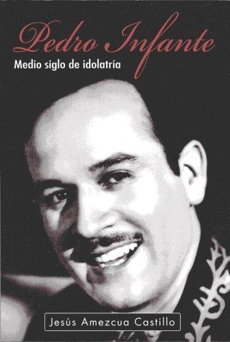 Pedro Infante. Medio Siglo de Idolatria (Spanish: Jesus Castillo