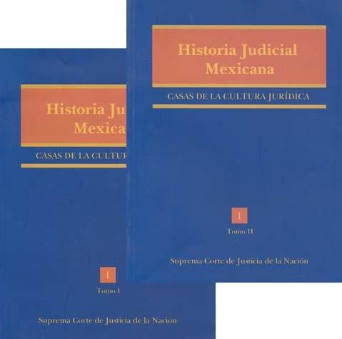 Historia Judicial Mexicana. Casas de la Cultura Jurídica. 2 tomos. Completo.: SUPREMA CORTE ...