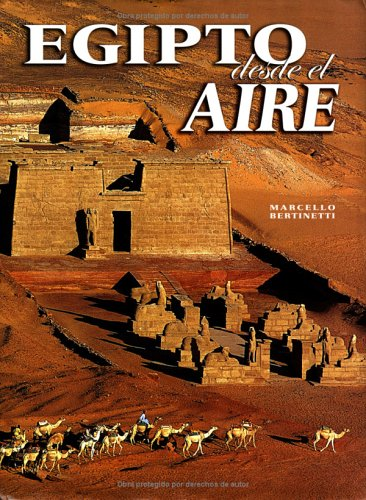 9789707180796: Egipto desde el aire: Egypt from the Air, Spanish-Language Edition (Grandes civilizaciones) (Spanish Edition)