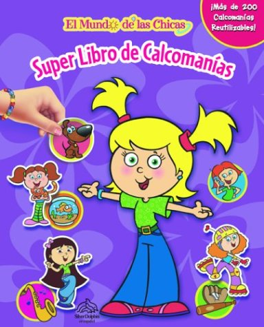 Super libro de calcomanias: El mundo de las chicas: Super Sticker Book: Girl's World, Spanish-Language Edition (Spanish Edition) (9789707181496) by Editors of Silver Dolphin en Espanol