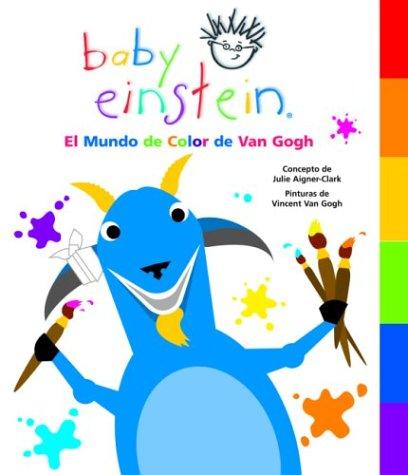 9789707181588: Baby Einstein: El mundo de color de Van Gogh: Van Gogh's World of Color, Spanish-Language Edition (Baby Einstein: Libros con lenguetas) (Spanish Edition)
