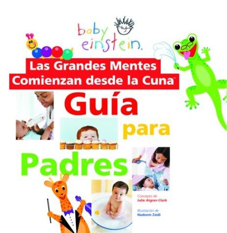 9789707181618: Baby Einstein: Las grandes mentes comienzan desde la cuna: Guia para padres: Great Minds Start Little, Spanish-Language Edition (Baby Einstein: Guia para padres) (Spanish Edition)