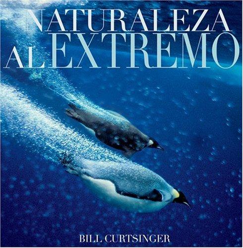 Naturaleza al Extremo (Spanish Edition): Curtsinger, Bill