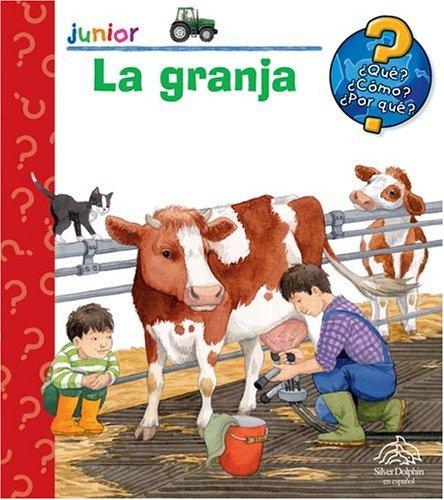 Que? Como? Por que? La granja: What? How? Why? The Farm (Junior (Silver Dolphin)) (Spanish Edition) (9789707183452) by Editors of Silver Dolphin en Espanol