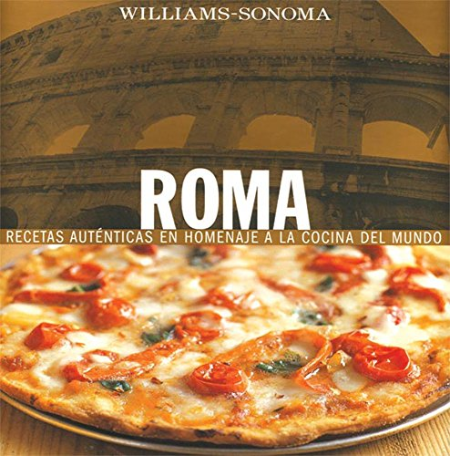 9789707183520: Roma / Rome: Recetas Autenticas En Homenaje a La Cocina Del Mundo / Authentic Recipes in Homage to World Cooking (Colección Williams-sonoma)
